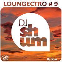 DJ Shum - Loungectro #9 by mixlr.com/djshum on SoundCloud