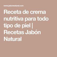 Receta de crema nutritiva para todo tipo de piel | Recetas Jabón Natural