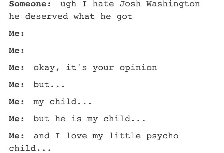 Literally my psycho child. Josh was my favourite character. The way he went was so sad to me. He didn't deserve it.