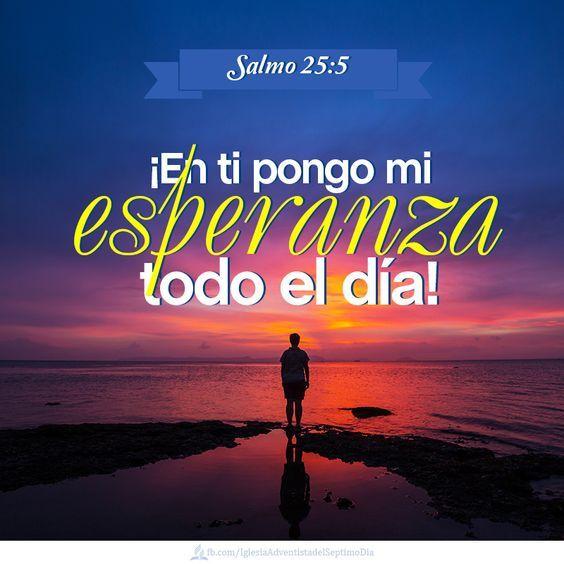 En ti pongo mi ESPERANZA todo el día... Salmos 25:5