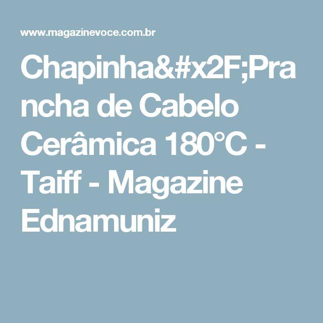 Chapinha/Prancha de Cabelo Cerâmica 180°C - Taiff - Magazine Ednamuniz
