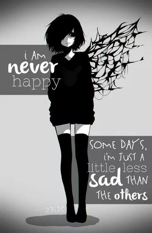 io sono mai contento.  qualche giorno, sono un solo un po 'meno triste rispetto agli altri