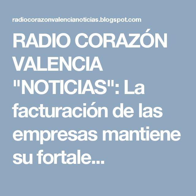 """RADIO CORAZÓN VALENCIA  """"NOTICIAS"""": La facturación de las empresas mantiene su fortale..."""