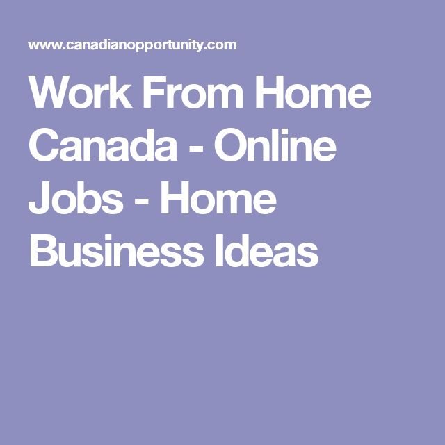 Ideas Work Home Work From Home Canada Online Jobs Business Ideas O