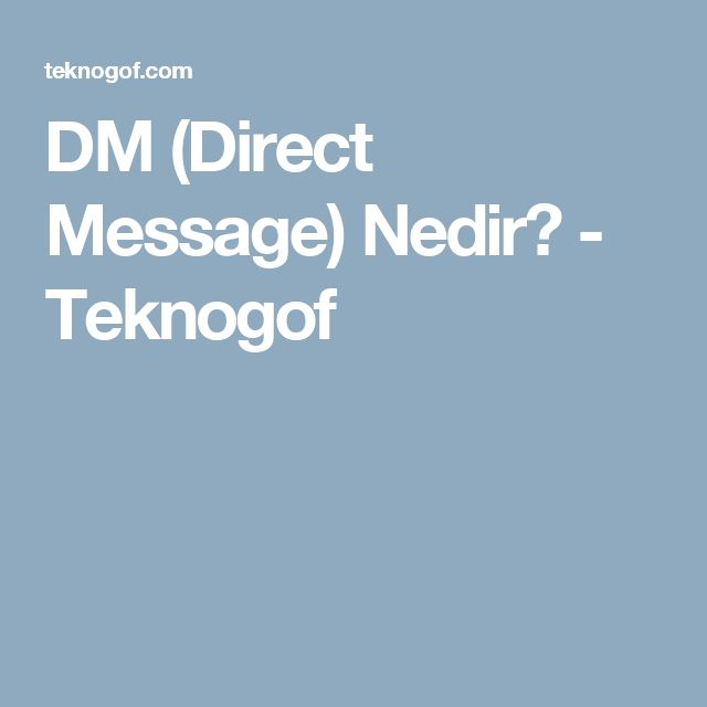 DM (Direct Message) Nedir? - Teknogof