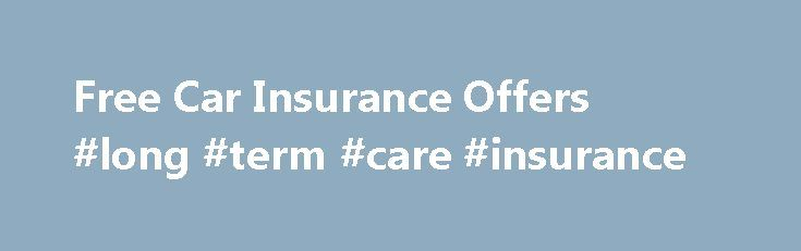 Free Car Insurance Offers #long #term #care #insurance http://insurance.remmont.com/free-car-insurance-offers-long-term-care-insurance/  #free car insurance # Free Car Insurance Offers gices (Level 5) 02 Mar 2015 00:29, updated 16 Oct 2008, published If you want to get free car insurance, then most likely you will need to buy a new car to be eligible for it. Many such offers are made throughout the year amongst manufacturers and […]The post Free Car Insurance Offers #long #term #care…
