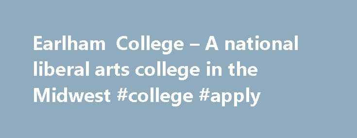Earlham College – A national liberal arts college in the Midwest #college #apply http://austin.remmont.com/earlham-college-a-national-liberal-arts-college-in-the-midwest-college-apply/  # New program to prep Earlhamites for service in Peace Corps Grad selected for Hilton s prestigious fast-track management program Seren Keskin '17 is on the fast track to managing one of Hilton Worldwide's signature properties. READ MORE $7.5M Gift to Launch Funded Internships and Research Experiences for All…