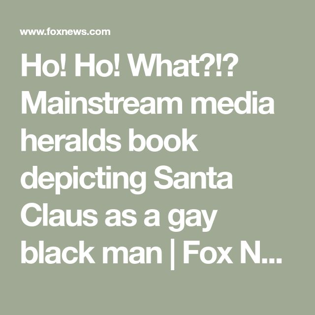 Ho! Ho! What?!? Mainstream media heralds book depicting Santa Claus as a gay black man | Fox News