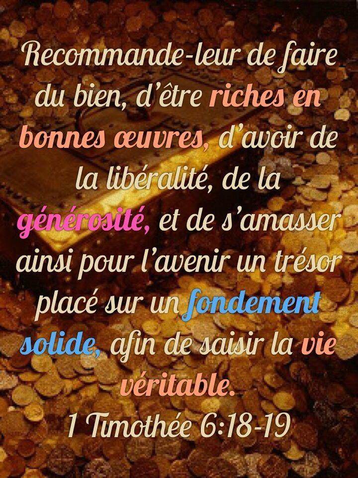 La Bible - Versets illustrés -  1 Timothée 6:18-10 - Recommande-leur de faire du bien, d'être riches en bonnes oeuvres, d'avoir de la libéralité , de la générosité et de s'amasser ainsi pour l'avenir un trésor placé sur un fondement solide , afin de saisir la vie véritable.