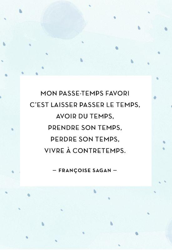 """""""Mon passe-temps favori c'est laisser passer le temps, avoir du temps, prendre son temps, perdre son temps, vivre à contretemps."""" - Françoise Sagan"""