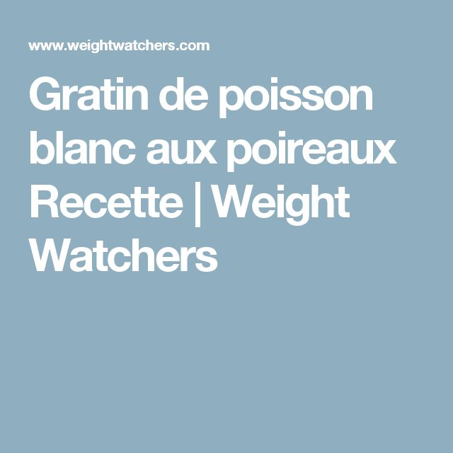 Gratin de poisson blanc aux poireaux Recette | Weight Watchers