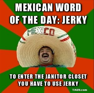 Mexican Word Of The Day Jerky