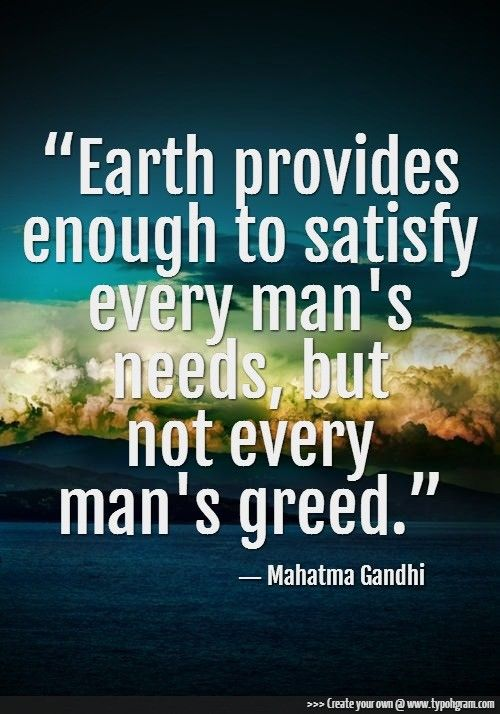 Earth was designed to provide for us, and we should take care of it and respect it! Stop being greedy trashy and wasteful!
