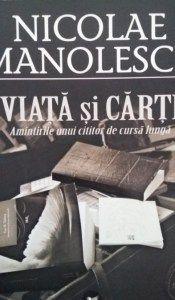 Viață și cărți, de Nicolae MANOLESCU http://scrieliber.ro/recenzie-viata-si-carti-de-nicolae-manolescu/