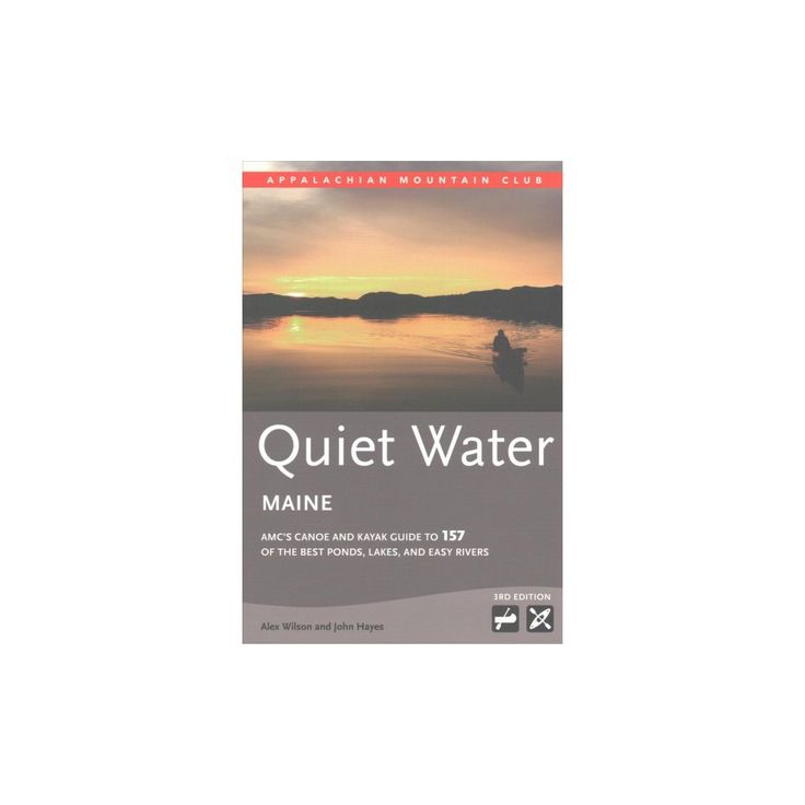 Quiet Water Maine : Amc's Canoe and Kayak Guide to the Best Ponds, Lakes, and Easy Rivers
