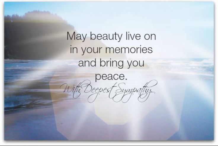 May beauty live on in your memories and bring you peace. With Deepest Sympathy