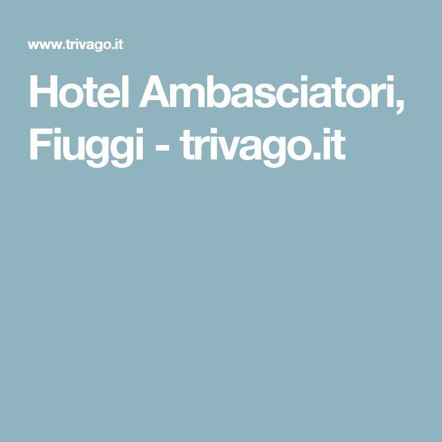 Hotel Ambasciatori, Fiuggi - trivago.it