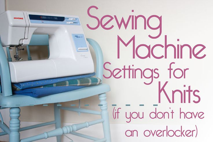 Sewing Machine Settings for Knits (if you don't have an overlocker)