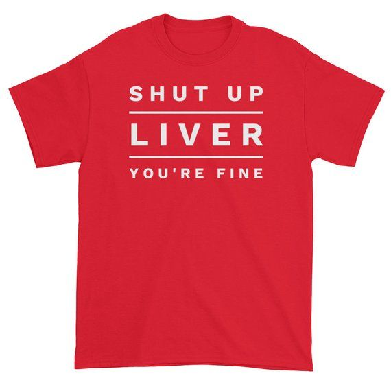 Drinking T-shirt – Shut Up Liver You're Fine – Funny Tshirts – Best Gift Him – Gift For Boyfriend –