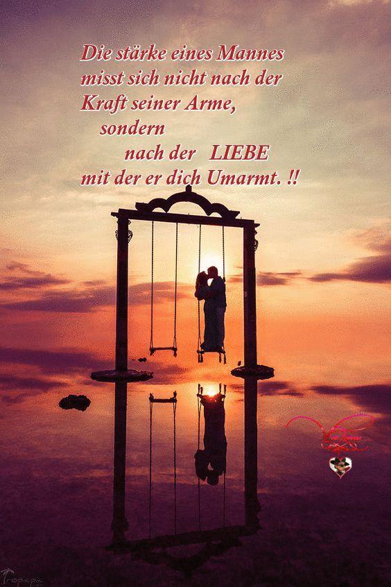 Die stärke eines Mannes misst sich nicht nach der Kraft seiner Arme,  sondern nach der Liebe, mit der er dich Umarmt. !!