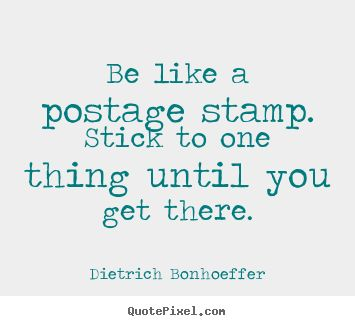 Dietrich Bonhoeffer image quotes - Be like a postage stamp. stick to .