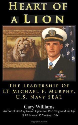 Bestseller Books Online Heart of A Lion: The Leadership of LT. Michael P. Murphy, U.S. Navy SEAL Gary Williams $9.61  - http://www.ebooknetworking.net/books_detail-0984835121.html