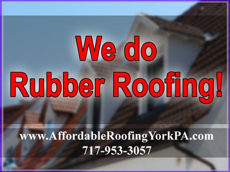 We do Rubber Roofing! Visit >>> www.AffordableRoofingYorkPA.com  Or Contact Us @ 717-953-3057