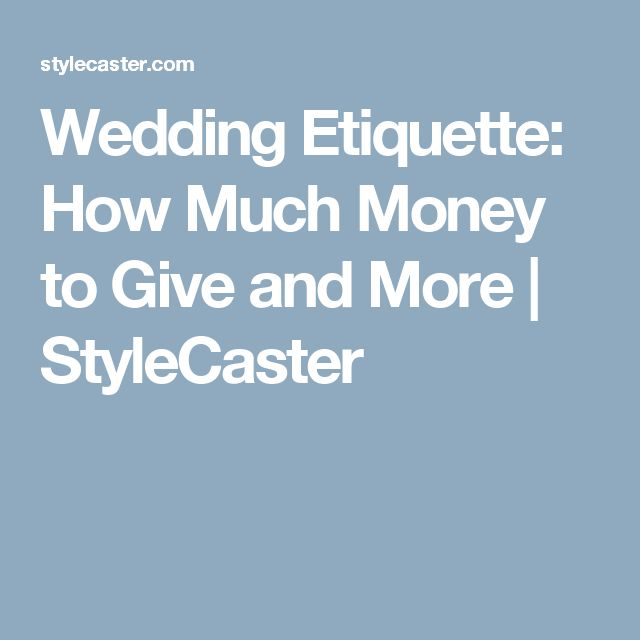 Wedding Etiquette: How Much Money to Give and More   StyleCaster