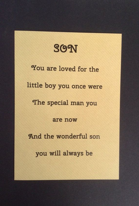 This is a lovely card for a grown up son, without the usual picture of cars or beer! The front says Son, You are loved for the little boy you once were, The special man you are now, And the wonderful son you will always be. It tells your special son how much he is loved and appreciated, and would make a perfect birthday card or card to offer support if hes going through a hard time. If you want it to show your sons name rather than Son at the top, just send me a message. Blank inside for…
