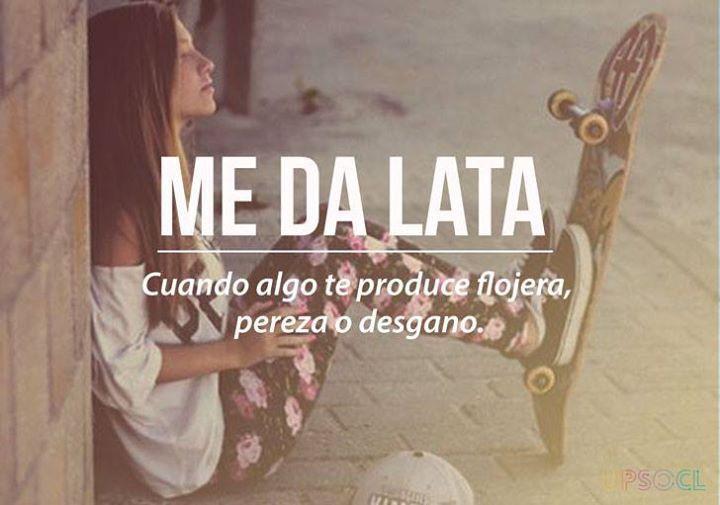 Chilean Slang: me da lata