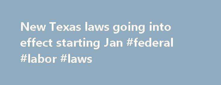 New Texas laws going into effect starting Jan #federal #labor #laws http://law.remmont.com/new-texas-laws-going-into-effect-starting-jan-federal-labor-laws/  #texas state laws # New Texas laws going into effect starting Jan. 1, 2016 Trending on KXAN.com Top Stories Photo Galleries PHOTOS: Week 3 of High School Football PHOTOS: High School football Week 2 PHOTOS: Storms light up the sky […]