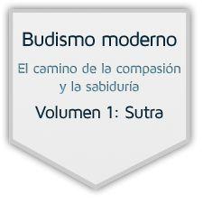 Budismo moderno - El camino de la compasión y la sabiduría - Volumen 1: Sutra