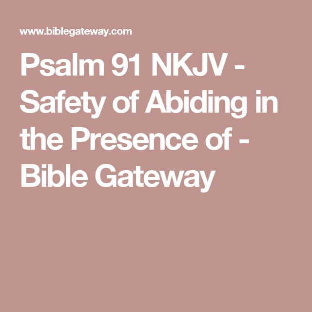Psalm 91 NKJV - Safety of Abiding in the Presence of - Bible Gateway