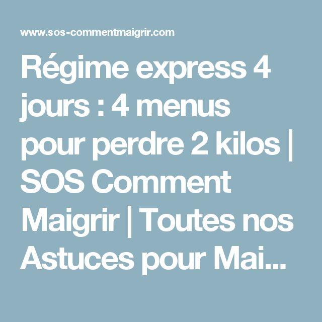 Régime express 4 jours : 4 menus pour perdre 2 kilos   SOS Comment Maigrir   Toutes nos Astuces pour Maigrir Vite et Bien