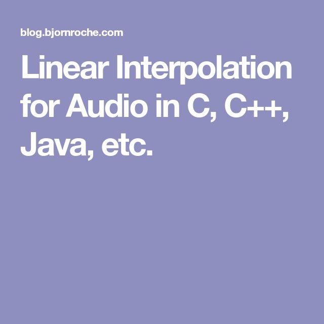 Linear Interpolation for Audio in C, C++, Java, etc.