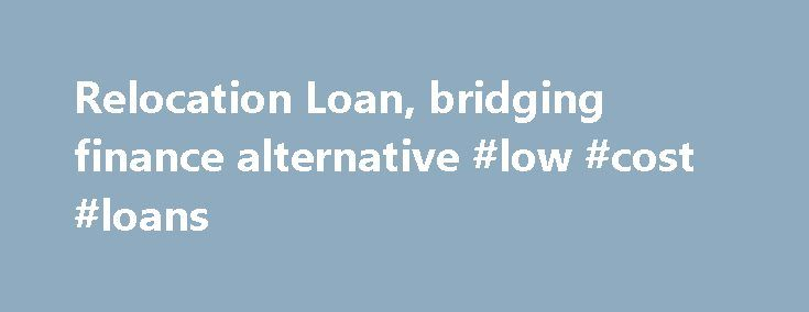 Relocation Loan, bridging finance alternative #low #cost #loans http://loan.remmont.com/relocation-loan-bridging-finance-alternative-low-cost-loans/  #bridging loan calculator # Relocation Loan Residential Investment Home Loan rates This includes Investment loan applications where the principal property securing the loan will be used to derive rental income or where the loan application purpose is to invest in real estate or to construct or make property improvements to an investment…