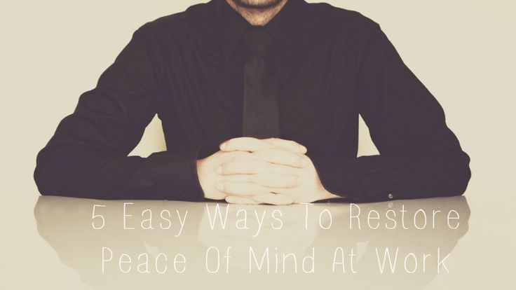 5 Office Tips To Restore Peace Of Mind At Work
