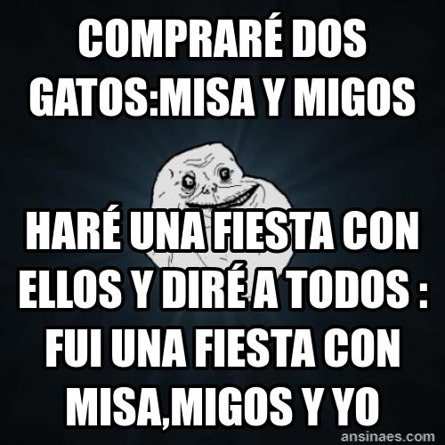 memes forever alone - Compraré 2 gatos. A little Spanish humor