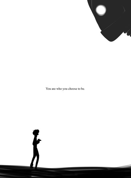 You are who you choose to be. Iron Giant, possibly the most cutest movie ever.