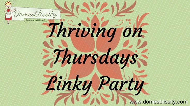 Thriving on Thursdays - Linky Party @ Domesblissity.com. Food, recipes, crafts, sewing, organising, beauty tips, anything goes.
