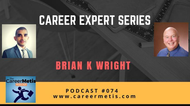 #74 - Career Expert Series - Brian K Wright
