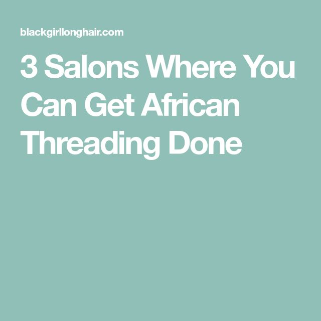 3 Salons Where You Can Get African Threading Done