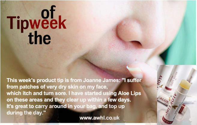 "This week's product tip is from Joanne James: ""I suffer from patches of very dry skin on my face, which itch and turn sore. I have started using Aloe Lips on these areas and they clear up within a few days. It's great to carry around in your bag, and top up during the day."" www.awhl.co.uk"