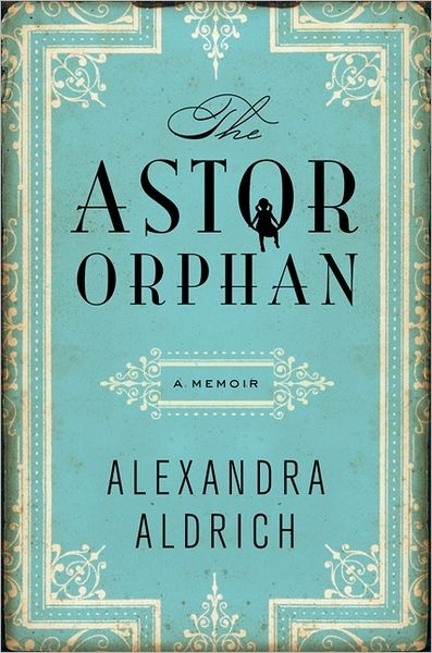 The Astor Orphan: A Memoir by Alexandra Aldrich. Click on cover to place a hold at Otis Library