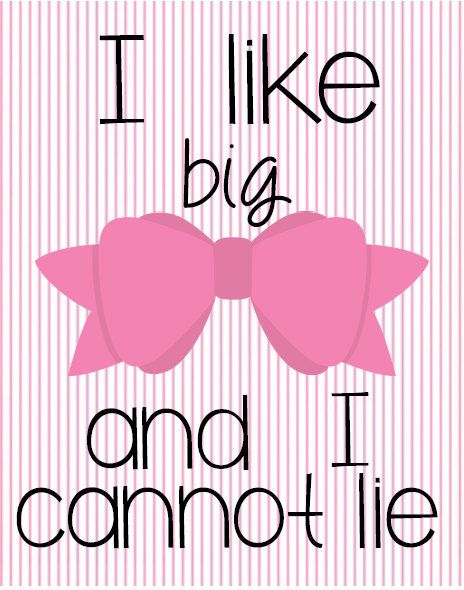 I like big bows and I can not lie by RomanticSouthern on Etsy, $3.00