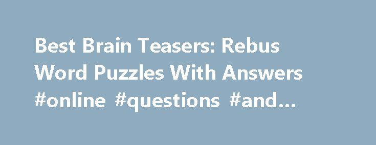 Best Brain Teasers: Rebus Word Puzzles With Answers #online #questions #and #answers http://answer.remmont.com/best-brain-teasers-rebus-word-puzzles-with-answers-online-questions-and-answers/  #rebus puzzle answers # TOP 20 PUZZLES FOR ADULTS Puzzles for adults Puzzles For Adults 1. Popular Age Problem Difficulty Popularity Two o. (1). Murder Mystery Humour Riddle Difficulty Popularity A donkey behind another donkey I m behind that se. Top 10 TRICK QUESTIONS TRICK QUESTIONS 1. Hard Math…