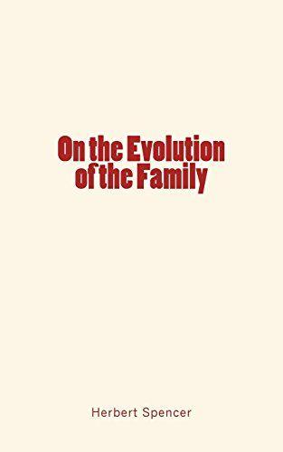 On the Evolution of the Family by Herbert Spencer https://www.amazon.com/dp/1548784206/ref=cm_sw_r_pi_dp_x_FK3zzb5RP1VWP