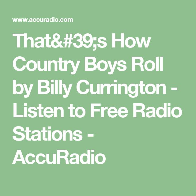 That's How Country Boys Roll by Billy Currington - Listen to Free Radio Stations - AccuRadio