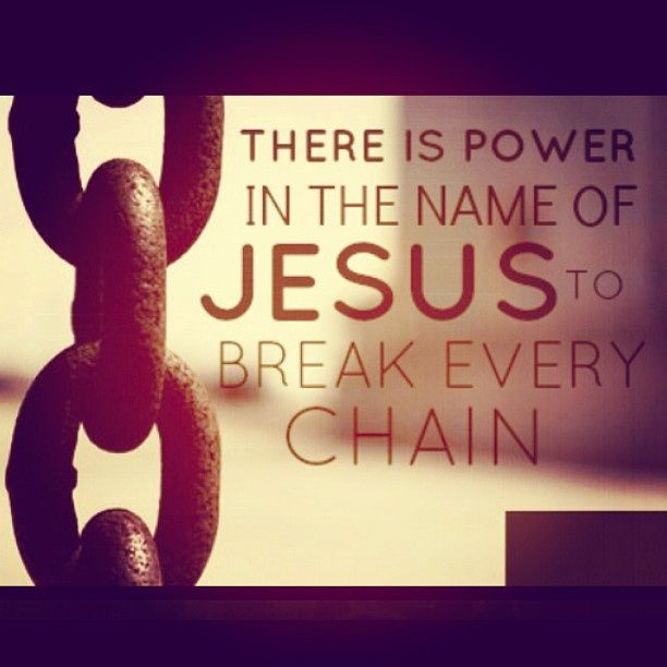 There is power in the name of Jesus to break every chain! Amen.