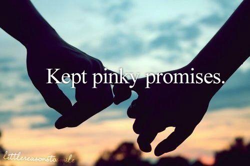 Kept pinky promises.